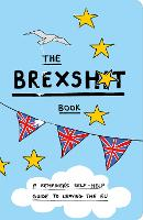 The Brexshit Book: A Remainer's...