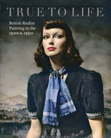 True to Life: British Realist ...
