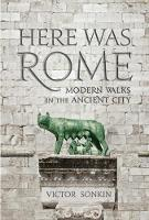 Here Was Rome: Modern Walks in the...