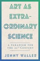 Art as Extraordinary Science: A...