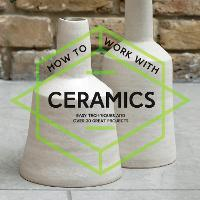 How to Work with Ceramics: Easy...