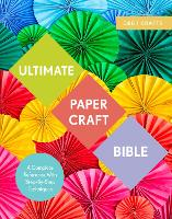 Ultimate Paper Craft Bible: A ...