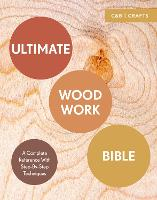 Ultimate Woodwork Bible: A Complete...