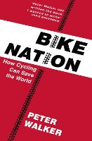 Bike Nation: How Cycling Can Save the...