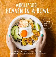 Wholefood Heaven in a Bowl: Natural,...