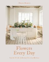 Flowers Every Day: Inspired florals...