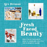 Fresh Faced Beauty: Make your own...