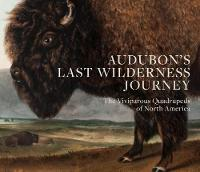 Audubon's Last Wilderness Journey: ...