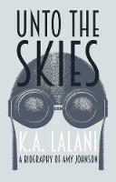 Unto the Skies: A Biography of Amy...