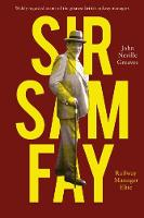 Sir Sam Fay: Railway Manager Elite