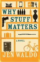 Why Stuff Matters: A Novel