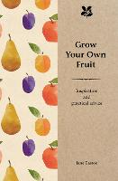 Grow Your Own Fruit: Inspiration and...