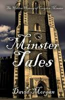 Minster Tales: The Hidden History of...