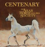 Centenary: The Arab Horse Society:...