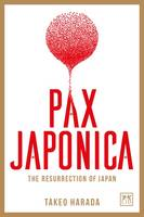 Pax Japonica: The Resurrection of Japan