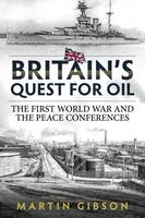 Britain's Quest for Oil: The First...