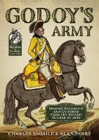 Godoy's Army: Spanish Regiments and...