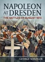 Napoleon at Dresden: The Battles of...