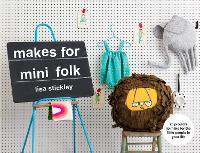 Makes for Mini Folk: 25 projects to...