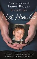 I Let Him Go: The heartbreaking book...