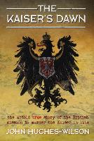 The Kaiser's Dawn: The Untold Story ...