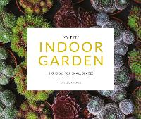 My Tiny Indoor Garden: Big ideas for...