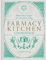 Farmacy Kitchen Cookbook: Plant-based...