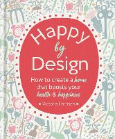 Happy by Design: How to create a home...
