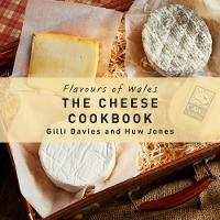 The Cheese Cookbook: Flavours of Wales
