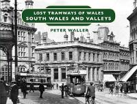 Lost Tramways of Wales: South Wales...