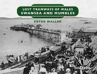 Lost Tramways of Wales: Swansea and...