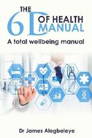 The 6d of Health Manual: A Total...