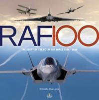 RAF 100: The Story of the Royal Air...