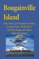 Bougainville Island: Early History,...