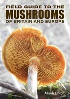 Field Guide to Mushrooms of Britain...