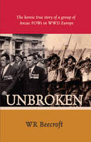 Unbroken: The Heroic True Story of a...