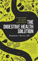 The Digestive Health Solution: Your...