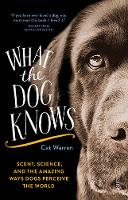 What the Dog Knows: Scent, Science,...