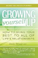 Growing Yourself Up: How to bring ...