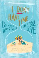 I Don't Have Time: 15-Minute Ways to...