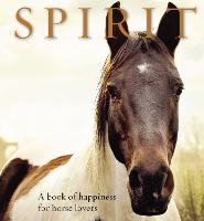Spirit: A book of happiness for horse...