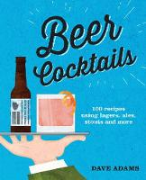 Beer Cocktails: 100 recipes using...