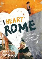 I Heart Rome: Recipes & Stories from...