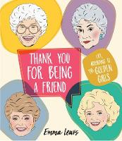 Thank You For Being A Friend: Life -...