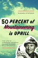 Fifty Percent of Mountaineering is...