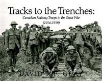 Tracks to the Trenches: Canadian...