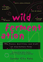 Wild Fermentation: The Flavor,...