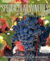Spectacular Wineries of New York: A...