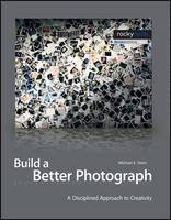 Build a Better Photograph: A...