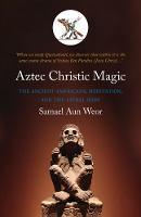 Aztec Christic Magic: Gnostic ...